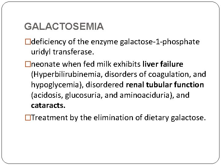 GALACTOSEMIA �deficiency of the enzyme galactose-1 -phosphate uridyl transferase. �neonate when fed milk exhibits