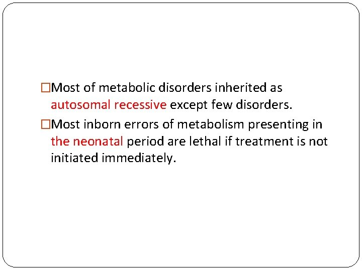 �Most of metabolic disorders inherited as autosomal recessive except few disorders. �Most inborn errors