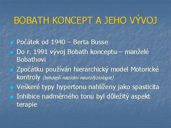 BOBATH KONCEPT A JEHO VÝVOJ n n n Počátek od 1940 – Berta Busse