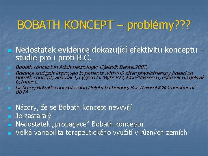 BOBATH KONCEPT – problémy? ? ? n n n n Nedostatek evidence dokazující efektivitu
