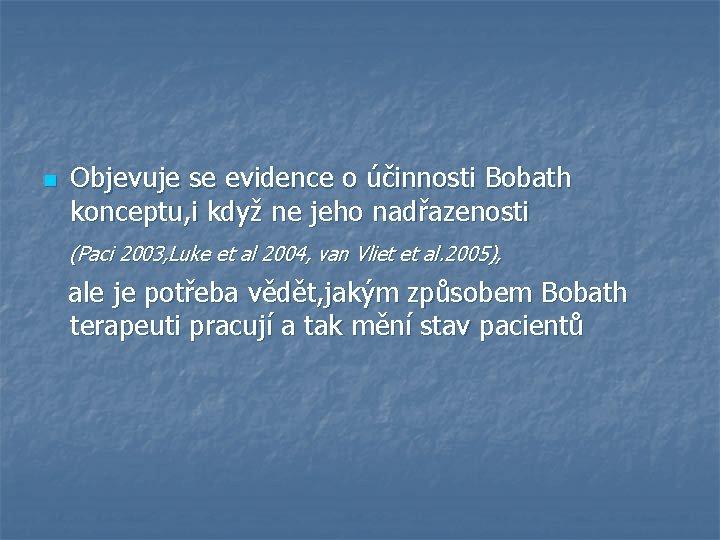 n Objevuje se evidence o účinnosti Bobath konceptu, i když ne jeho nadřazenosti (Paci