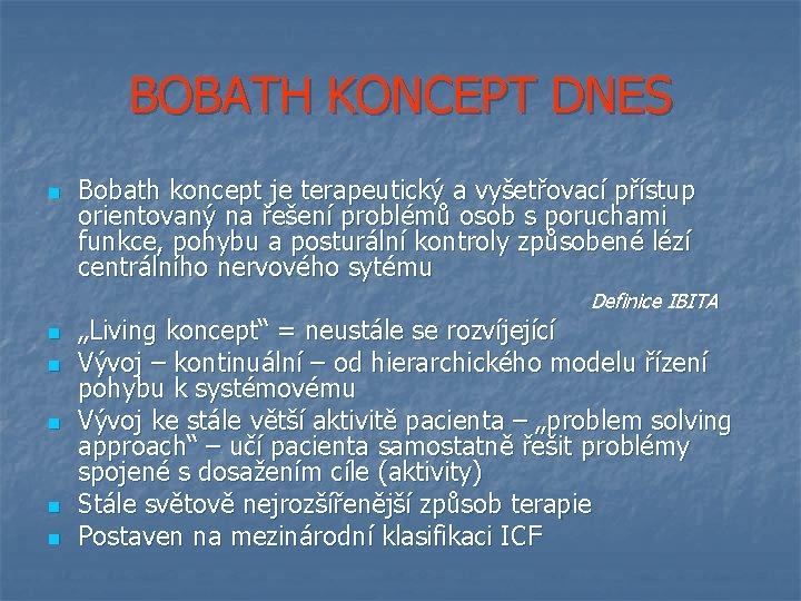 BOBATH KONCEPT DNES Bobath koncept je terapeutický a vyšetřovací přístup orientovaný na řešení problémů