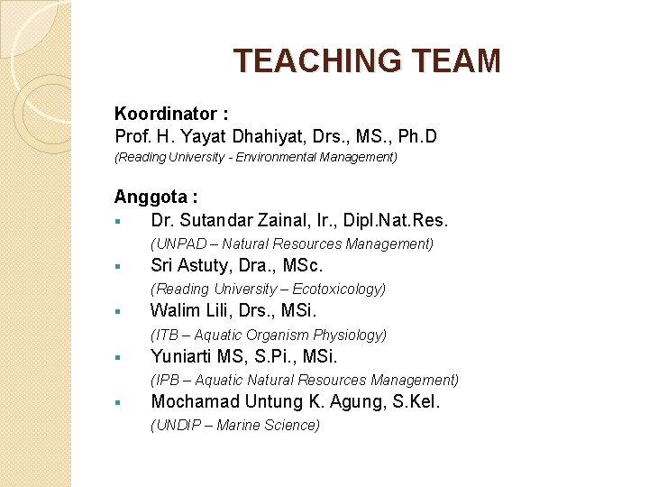 TEACHING TEAM Koordinator : Prof. H. Yayat Dhahiyat, Drs. , MS. , Ph. D