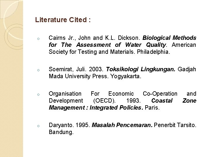 Literature Cited : o Cairns Jr. , John and K. L. Dickson. Biological Methods