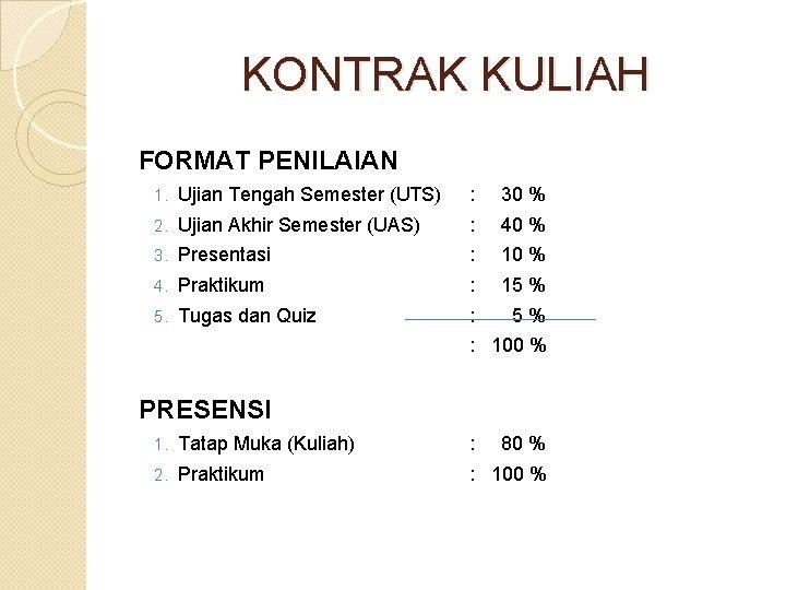 KONTRAK KULIAH FORMAT PENILAIAN 1. Ujian Tengah Semester (UTS) : 30 % 2. Ujian