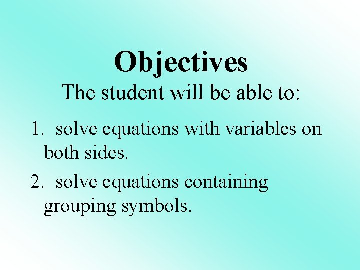Objectives The student will be able to: 1. solve equations with variables on both