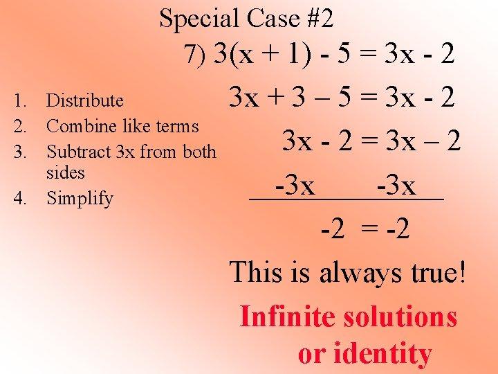 Special Case #2 7) 3(x + 1) - 5 = 3 x - 2