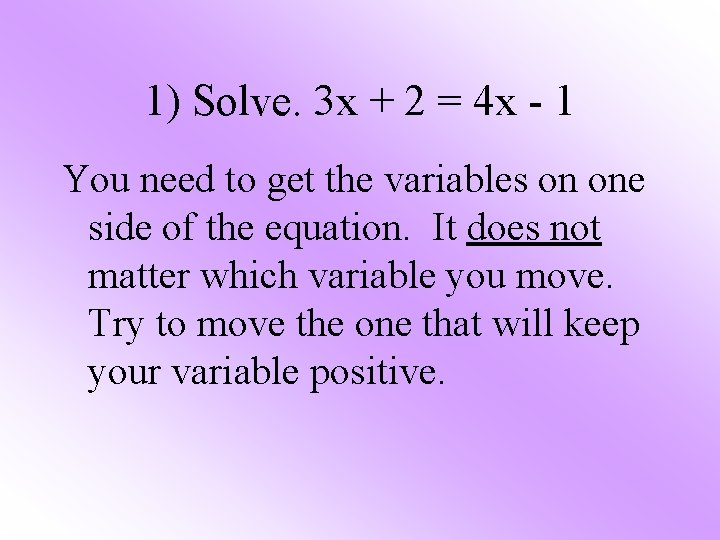 1) Solve. 3 x + 2 = 4 x - 1 You need to