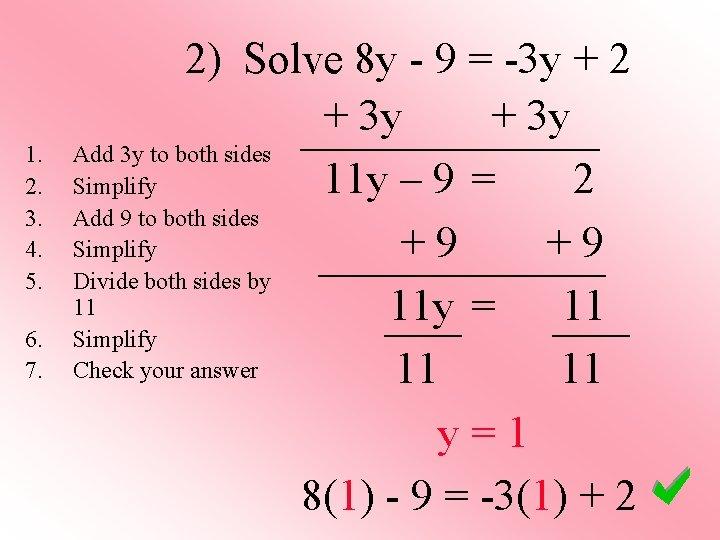 1. 2. 3. 4. 5. 6. 7. 2) Solve 8 y - 9 =