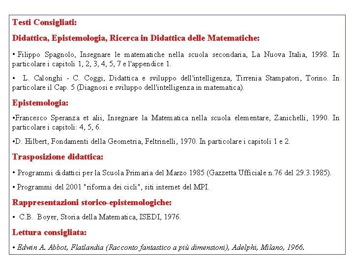 Testi Consigliati: Didattica, Epistemologia, Ricerca in Didattica delle Matematiche: • Filippo Spagnolo, Insegnare le