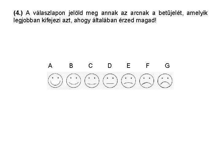 (4. ) A válaszlapon jelöld meg annak az arcnak a betűjelét, amelyik legjobban kifejezi