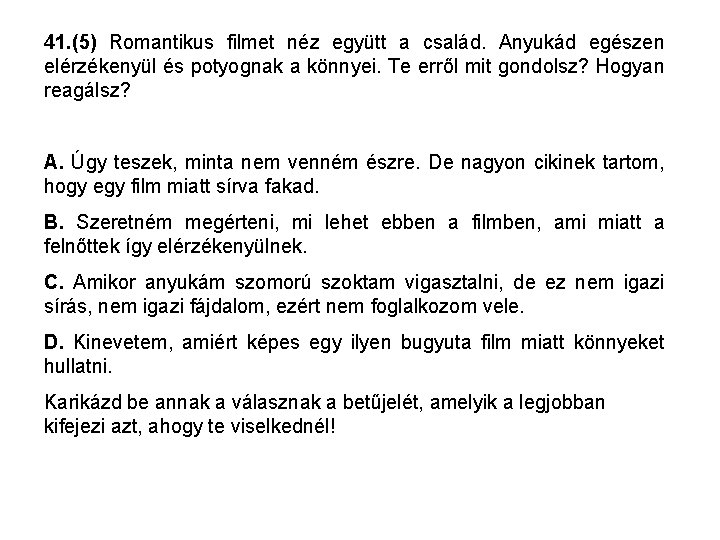 41. (5) Romantikus filmet néz együtt a család. Anyukád egészen elérzékenyül és potyognak a