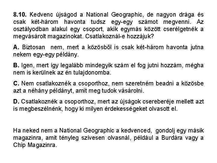 8. 10. Kedvenc újságod a National Geographic, de nagyon drága és csak két-három havonta