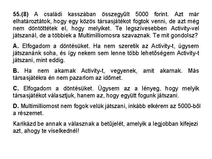 55. (8) A családi kasszában összegyűlt 5000 forint. Azt már elhatároztátok, hogy egy közös