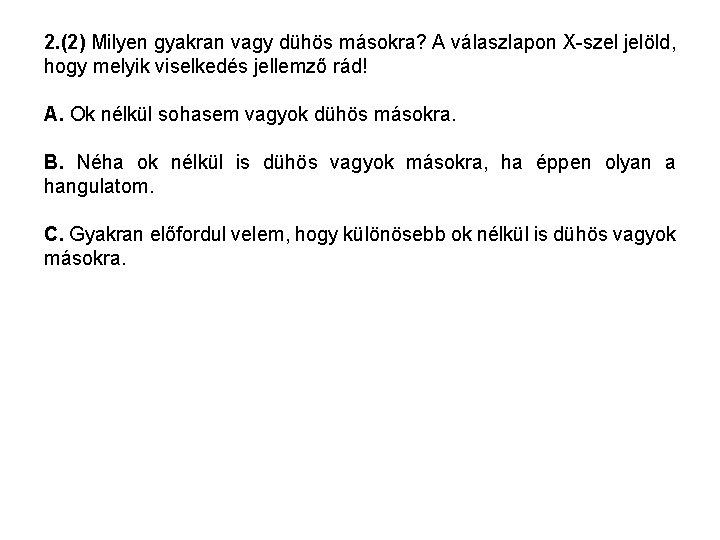 2. (2) Milyen gyakran vagy dühös másokra? A válaszlapon X-szel jelöld, hogy melyik viselkedés