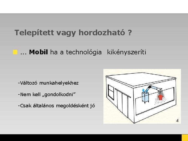 Telepített vagy hordozható ? . . . Mobil ha a technológia kikényszeríti -Változó munkahelyekhez