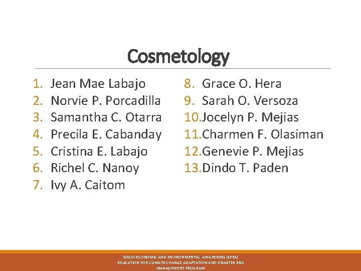 Cosmetology 1. 2. 3. 4. 5. 6. 7. Jean Mae Labajo Norvie P. Porcadilla