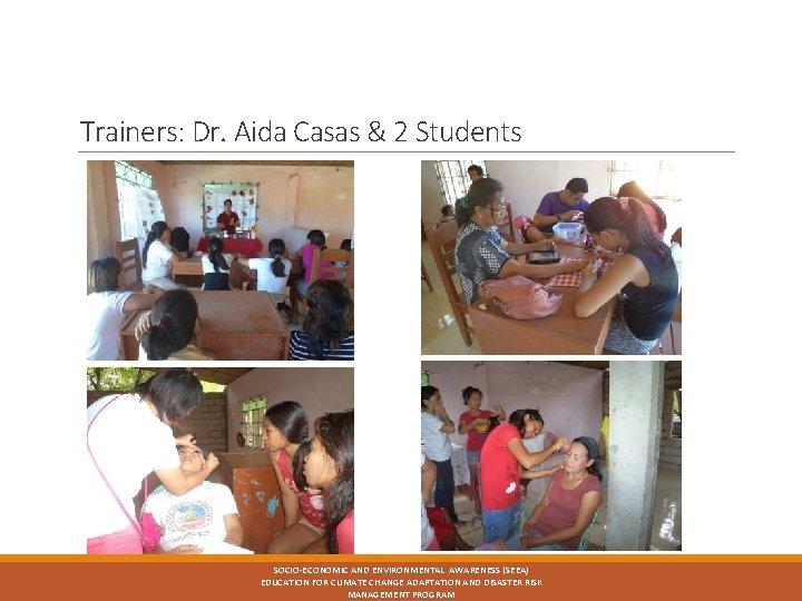 Trainers: Dr. Aida Casas & 2 Students SOCIO-ECONOMIC AND ENVIRONMENTAL AWARENESS (SEEA) EDUCATION FOR