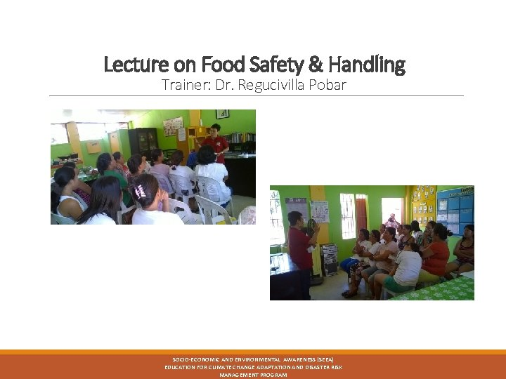 Lecture on Food Safety & Handling Trainer: Dr. Regucivilla Pobar SOCIO-ECONOMIC AND ENVIRONMENTAL AWARENESS
