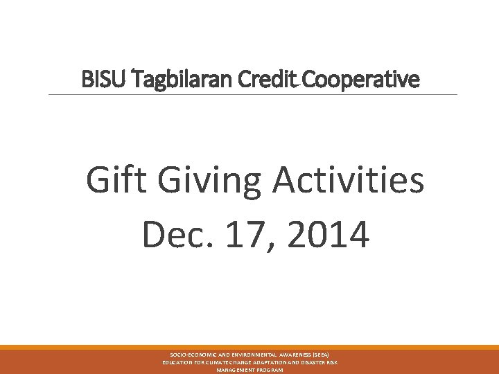BISU Tagbilaran Credit Cooperative Gift Giving Activities Dec. 17, 2014 SOCIO-ECONOMIC AND ENVIRONMENTAL AWARENESS