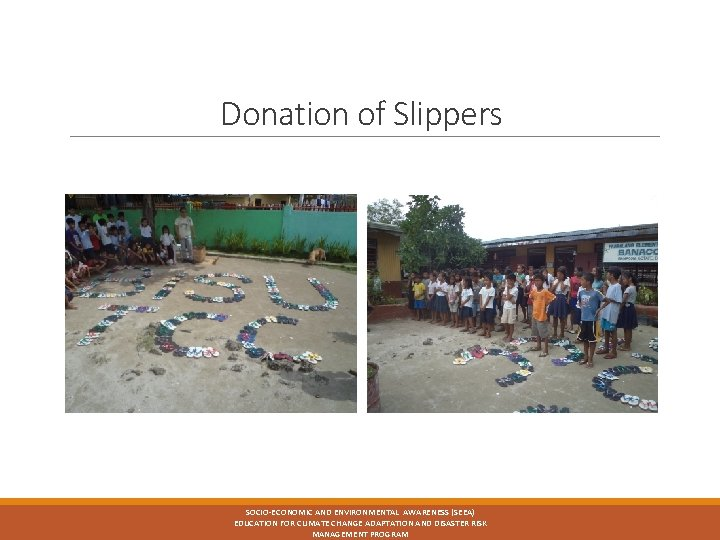 Donation of Slippers SOCIO-ECONOMIC AND ENVIRONMENTAL AWARENESS (SEEA) EDUCATION FOR CLIMATE CHANGE ADAPTATION AND