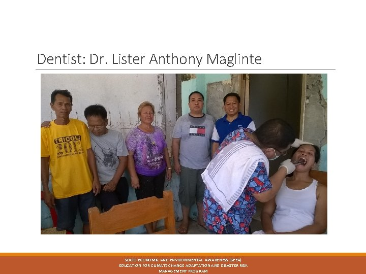 Dentist: Dr. Lister Anthony Maglinte SOCIO-ECONOMIC AND ENVIRONMENTAL AWARENESS (SEEA) EDUCATION FOR CLIMATE CHANGE