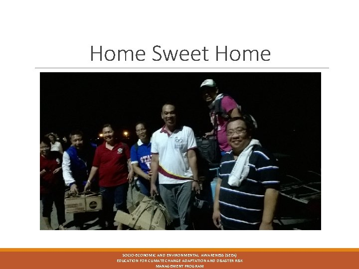 Home Sweet Home SOCIO-ECONOMIC AND ENVIRONMENTAL AWARENESS (SEEA) EDUCATION FOR CLIMATE CHANGE ADAPTATION AND