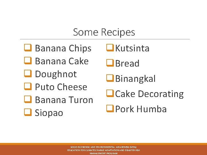 Some Recipes q Banana Chips q Banana Cake q Doughnot q Puto Cheese q