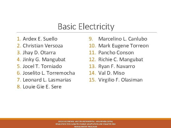 Basic Electricity 1. Ardex E. Suello 2. Christian Versoza 3. Jhay D. Otarra 4.