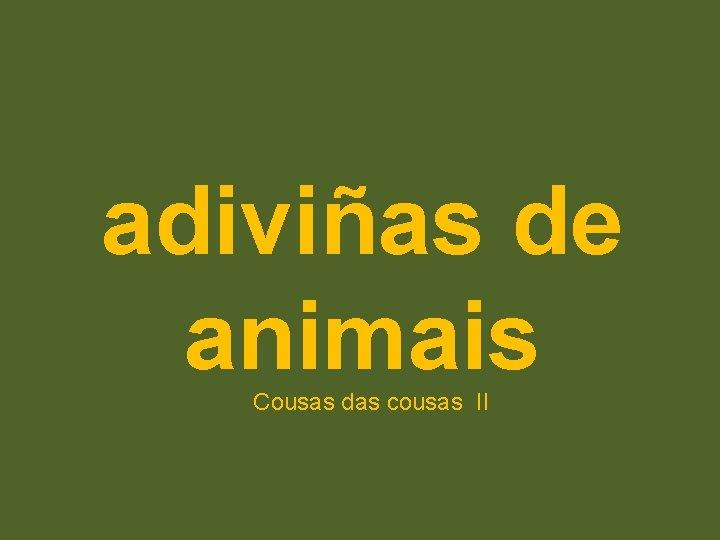 adiviñas de animais Cousas das cousas II