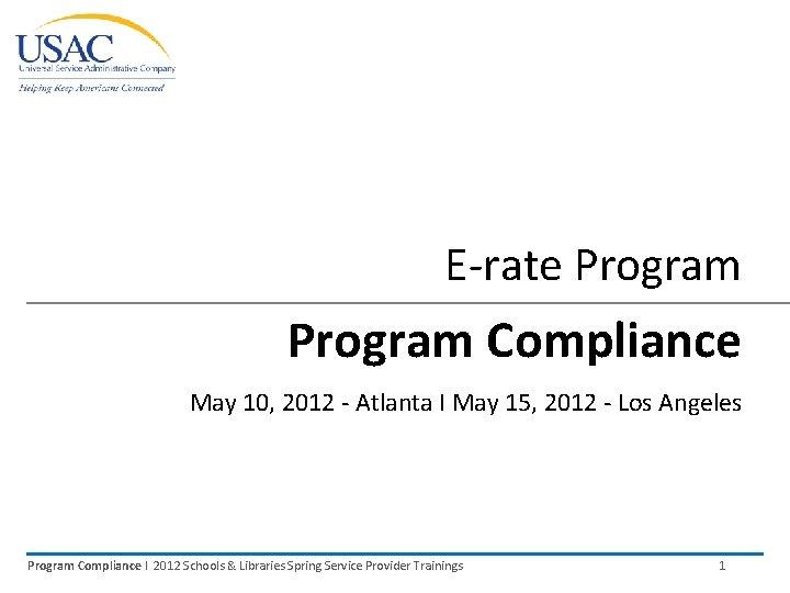 E-rate Program Compliance May 10, 2012 - Atlanta I May 15, 2012 - Los