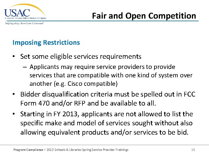 Fair and Open Competition Imposing Restrictions • Set some eligible services requirements – Applicants