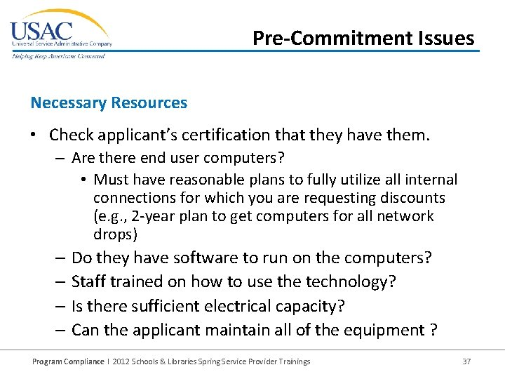 Pre-Commitment Issues Necessary Resources • Check applicant's certification that they have them. – Are