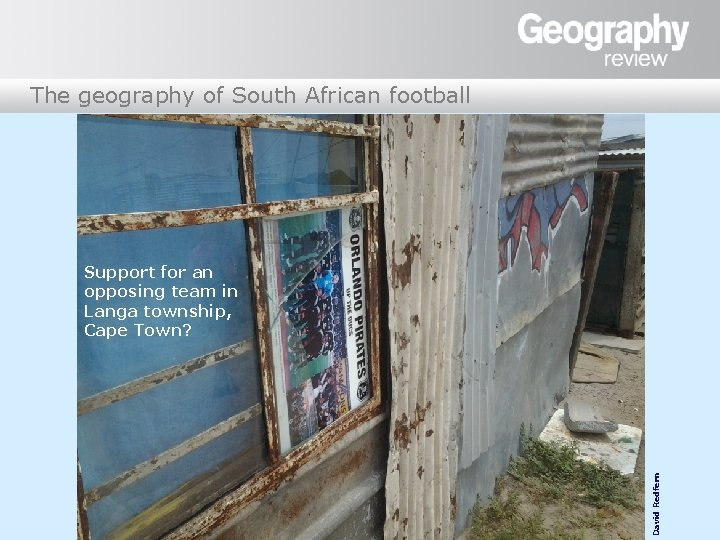 The geography of South African football David Redfern Support for an opposing team in