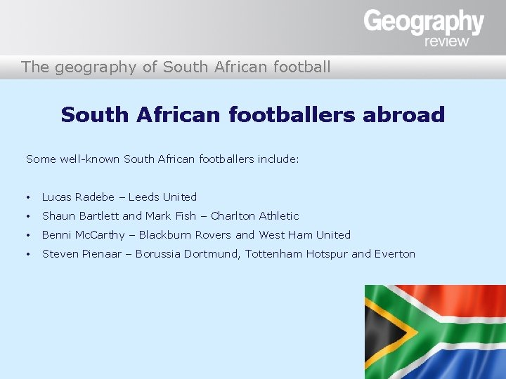 The geography of South African footballers abroad Some well-known South African footballers include: •
