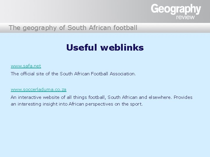 The geography of South African football Useful weblinks www. safa. net The official site
