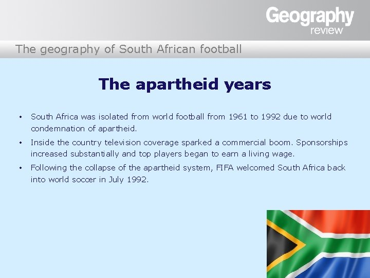 The geography of South African football The apartheid years • South Africa was isolated
