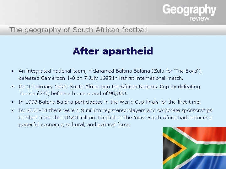 The geography of South African football After apartheid • An integrated national team, nicknamed