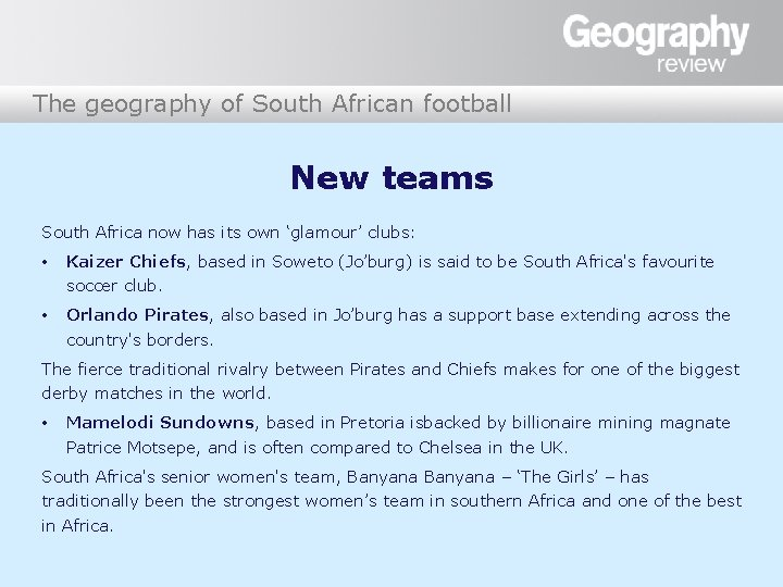 The geography of South African football New teams South Africa now has its own