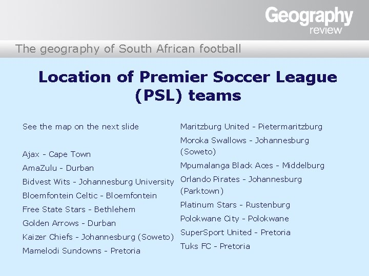The geography of South African football Location of Premier Soccer League (PSL) teams See