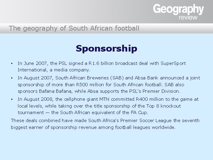 The geography of South African football Sponsorship • In June 2007, the PSL signed