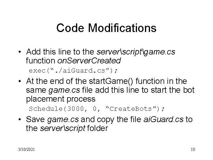 Code Modifications • Add this line to the serverscriptgame. cs function on. Server. Created
