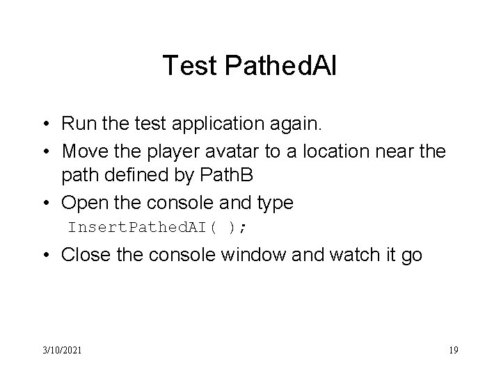 Test Pathed. AI • Run the test application again. • Move the player avatar
