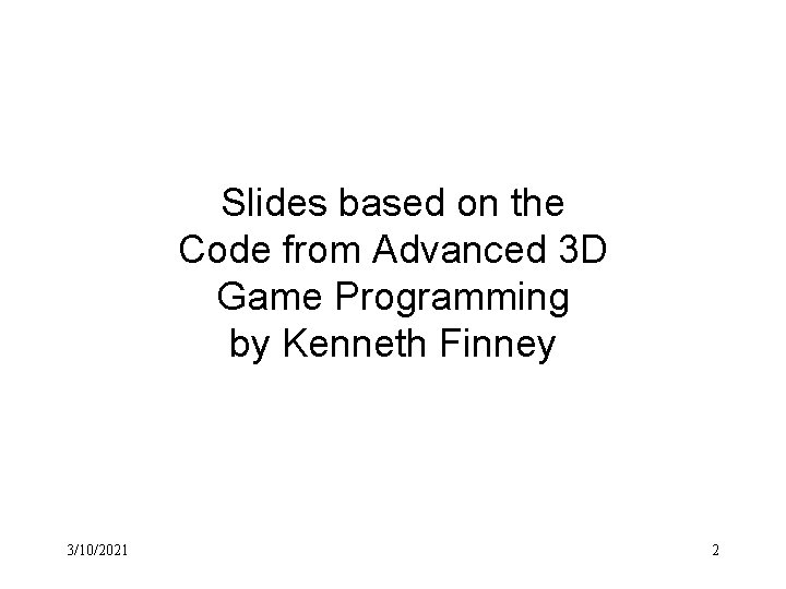 Slides based on the Code from Advanced 3 D Game Programming by Kenneth Finney