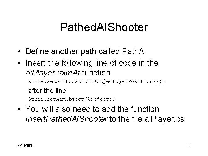Pathed. AIShooter • Define another path called Path. A • Insert the following line