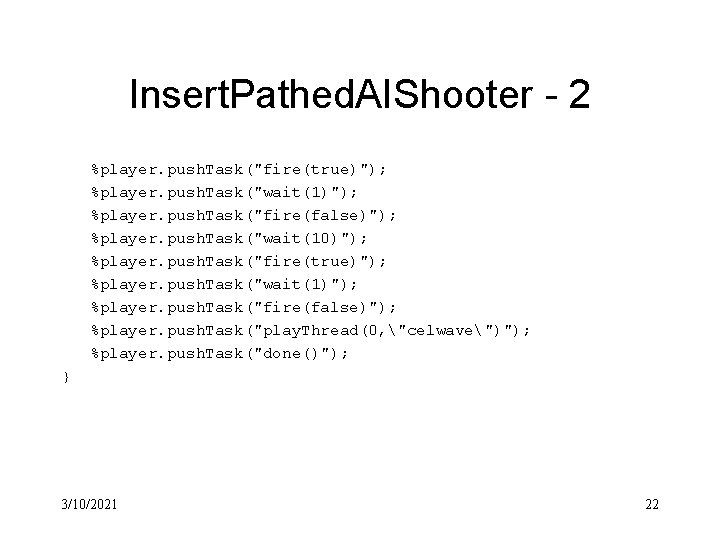 """Insert. Pathed. AIShooter - 2 %player. push. Task(""""fire(true)""""); %player. push. Task(""""wait(1)""""); %player. push. Task(""""fire(false)"""");"""