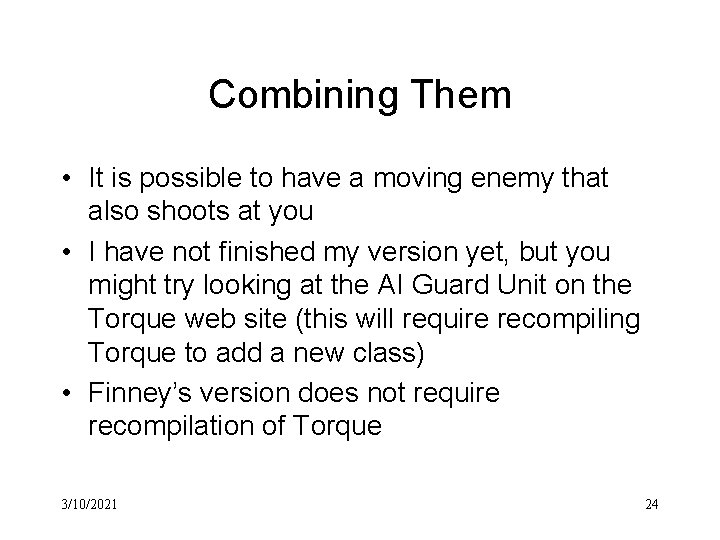 Combining Them • It is possible to have a moving enemy that also shoots