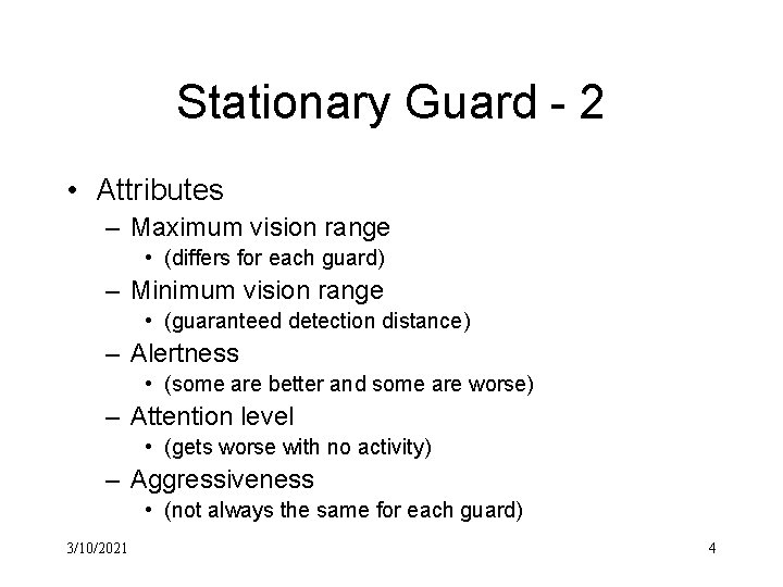 Stationary Guard - 2 • Attributes – Maximum vision range • (differs for each