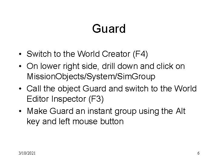 Guard • Switch to the World Creator (F 4) • On lower right side,