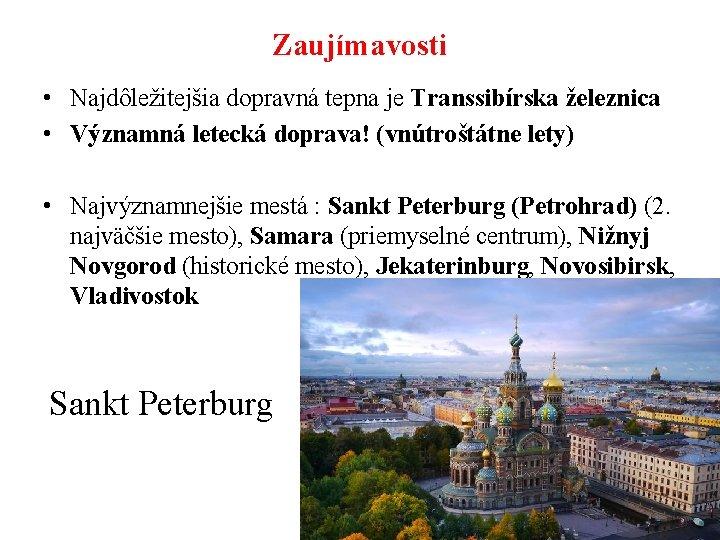 Zaujímavosti • Najdôležitejšia dopravná tepna je Transsibírska železnica • Významná letecká doprava! (vnútroštátne lety)